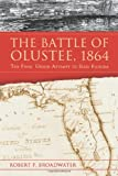 The Battle of Olustee 1864: The Final Union Attempt to Seize Florida
