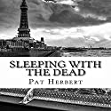 Sleeping with the Dead: The Reverend Bernard Paltoquet Mystery Series, Book 8 Audiobook by Pat Herbert Narrated by Karl R. Hart