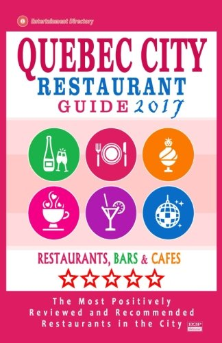 Quebec City Restaurant Guide 2017: Best Rated Restaurants in Quebec City, Canada - 400 restaurants, bars and cafés recommended for visitors, 2017