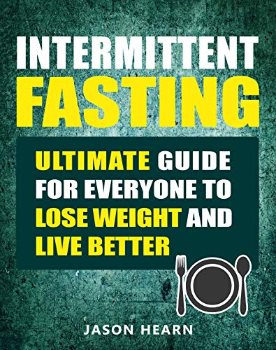 Intermittent Fasting: Ultimate Guide for Everyone to Lose Weight and Live Better by Jason Hearn