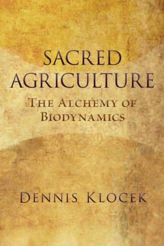 Sacred Agriculture: The Alchemy of Biodynamics