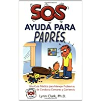 SOS Ayuda Para Padres: Una Guia Practica Para Manejar Problemas de Conducta Comunes y Corrientes