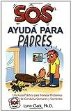 Sos Ayuda Para Padres/help For The Parents: Una Guia Practica Para Manejar Problemas De Conducta Comunes Y Corrientes