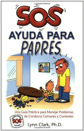 SOS Ayuda Para Padres: Una Guia Practica para Manejar Problemas de Conducta Comunes y Corrientes (Help for the Parents, Spanish Edition)