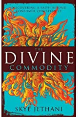 The Divine Commodity: Discovering a Faith Beyond Consumer Christianity Kindle Edition