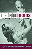 Mediated Moms: Contemporary Challenges to the Motherhood Myth