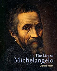 The Life of Michelangelo (Lives of the Artists)