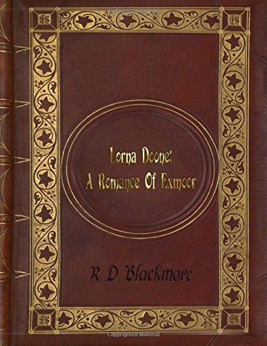 R. D. Blackmore - Lorna Doone: A Romance Of Exmoor