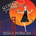 Sucking in San Francisco: Lily Goodwill's Story, Volume 1 Audiobook by Jessica McBrayer Narrated by Valerie Gilbert