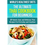 Thai Cookbook for Beginners: 20 Quick, Easy and Delicious Thai Recipes For Everyday and Anytime ((WORLD'S HEALTHIEST DIETS Thai Food, Thai Cooking, Traditional Cooking, Healthy Cooking, Weight Loss))