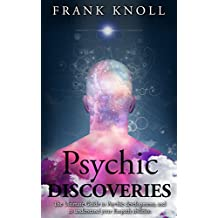Psychic: Psychic Discoveries for complete development: Psychic: The complete Psychic Discoveries to achieve complete understanding. (Psychic, Medium, Psychic ... Psychic Discoveries, Psychic Guide Book 4)