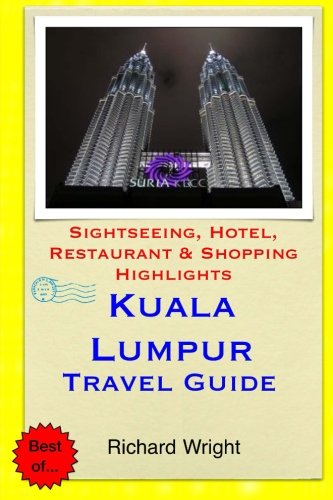 Kuala Lumpur Travel Guide: Sightseeing, Hotel, Restaurant & Shopping Highlights