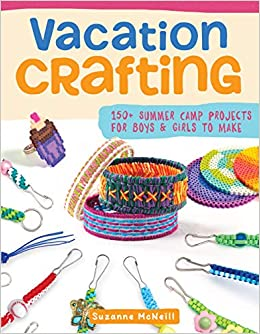 Amazon Com Vacation Crafting 150 Summer Camp Projects For Boys