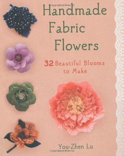 - Handmade Fabric Flowers: 32 Beautiful Blooms to Make