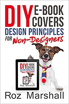 DIY eBook Covers: Design Principles for Non-Designers (How to sell more books, 1) by [Marshall, Roz]