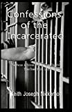 Confessions of the Incarcerated -: The Voices of Men Some Serving/Time Some Doing Life