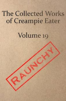 The Collected Works of Creampie Eater Volume 19 by [Eater, Creampie]