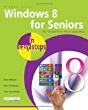 Windows 8 for Seniors in Easy Steps, Michael Price, 184078539X
