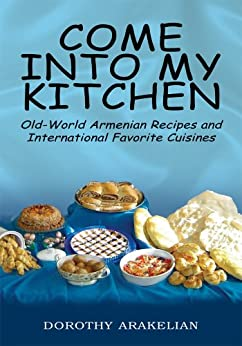 Come into my kitchen old world armenian recipes and for Armenian cuisine cookbook