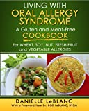 Living with Oral Allergy Syndrome: A Gluten and Meat-Free Cookbook for Wheat, Soy, Nut, Fresh Fruit and Vegetable Allergies