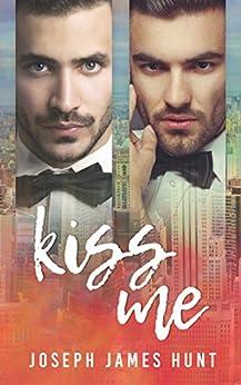 Kiss Me by [Hunt, Joseph James]
