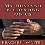 My Husband Is Cheating on Us | Peaches the Writer