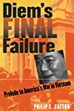 Diem's Final Failure, Philip E. Catton, 0700612203