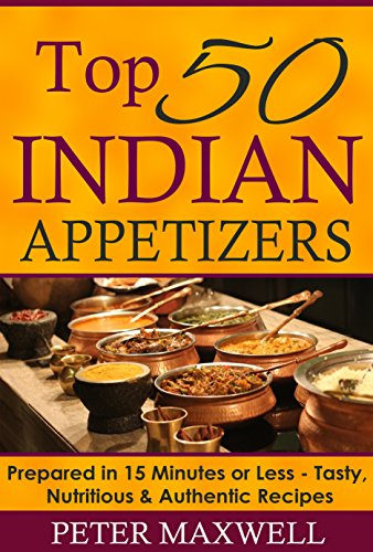 50 indian appetizer recipes authentic indian cookbook prepared in 50 indian appetizer recipes authentic indian cookbook prepared in 15 minutes or less forumfinder Choice Image