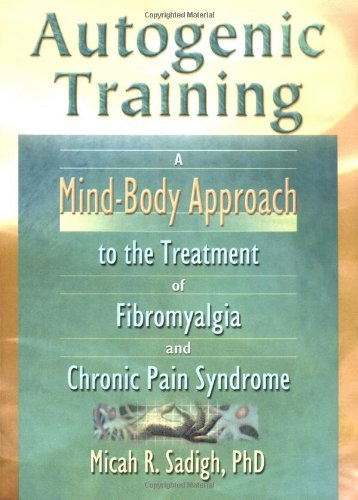 Autogenic Training: A Mind-Body Approach to the Treatment of Fibromyalgia and Chronic Pain Syndrome ebook