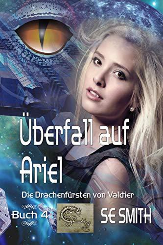 Überfall auf Ariel: Die Drachenfürsten von Valdier Buch 4 (German Edition)