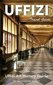Uffizi Art History Guide - Unanchor Travel Guide by [Korey, Alexandra]