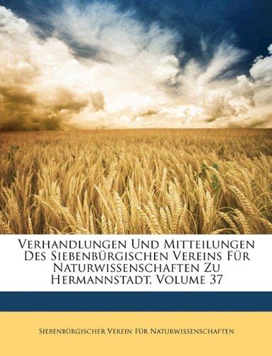 Download Verhandlungen Und Mitteilungen Des Siebenbürgischen Vereins Für Naturwissenschaften Zu Hermannstadt, Volume 37 (German Edition) pdf