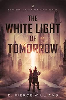 The White Light of Tomorrow (First Earth Book 1) by [Williams, D. Pierce]