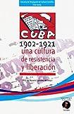 Cuba 1902 - 1921 Una Cultura de Resistencia y Liberación