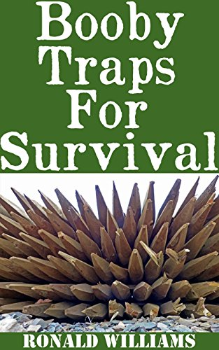 Booby Traps For Survival: The Definitive Beginner's Guide On How To Build DIY Homemade Booby Traps For Defending Your Home and Property In A Disaster Scenario by [Williams , Ronald]
