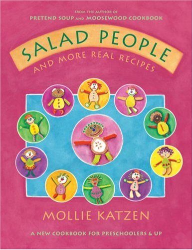 Salad People and More Real Recipes: A New Cookbook for Preschoolers and Up by Mollie Katzen