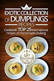 The exotic collection of dumplings recipes.  Cookbook:  top 25 international recipes of homemade cooking.