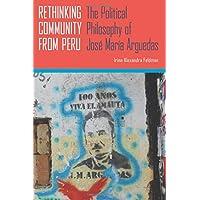 Rethinking Community from Peru: The Political Philosophy of José María Arguedas