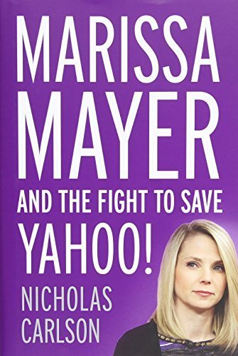 Marissa Mayer and the Fight to Save Yahoo! by Carlson, Nicholas (2015) Hardcover