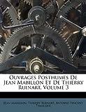 Ouvrages Posthumes de Jean Mabillon et de Thierry Ruinart, Jean Mabillon and Thierry Ruinart, 1173848940