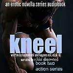 Kneel: The Action Series, Book 2   K.T. Veil,Kaycee Veil