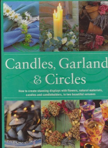 Candles, Garlands & Circles: How to Create Stunning Displays with Flowers, Natural Materials, Candles and Candleholders, in Two Beautiful Volumes PDF