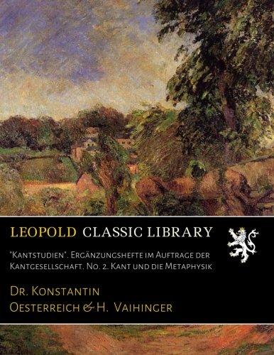 """""""Kantstudien"""". Ergänzungshefte im Auftrage der Kantgesellschaft. No. 2. Kant und die Metaphysik (German Edition) PDF"""