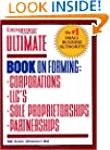 Ultimate Book of Forming Corps, LLCs, Partnerships & Sole Proprietorships