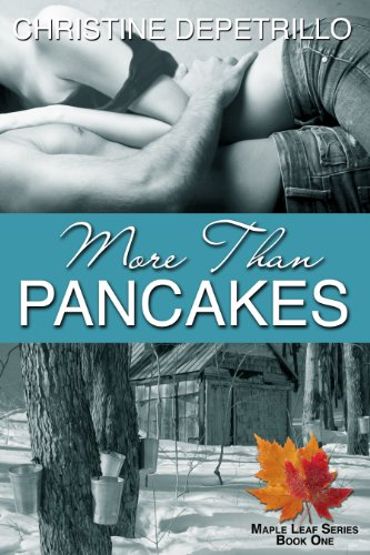 More Than Pancakes (The Maple Leaf Series Book 1) (Maple Leaf Vermont)