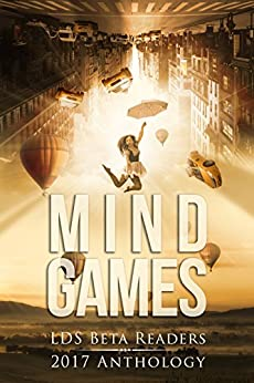Mindgames Anthology: A Compilation of Members of the LDS Beta Readers Group by [Group, LDS Beta Readers, Rabe, Jenny, Nielsen, Kevin, Belt, David C., Malone, Carol, Brown, Karin, Patterson, Karyn, Jones, C. j.]