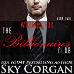 Working for the Billionaires Club: Book Two   Sky Corgan