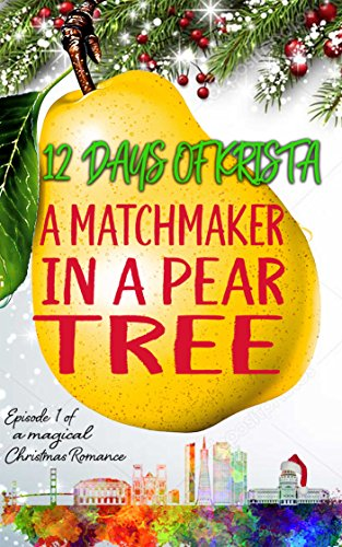 (A Matchmaker in a Pear Tree: 12 Days of Krista, Episode 1 of 12)