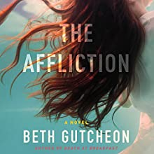 The Affliction: A Novel Audiobook by Beth Gutcheon Narrated by Hillary Huber