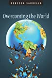 Overcoming the World, Rebecca Sardella, 1462731031